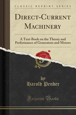 Direct-Current Machinery: A Text-Book on the Theory and Performance of Generators and Motors (Classic Reprint) - Pender, Harold