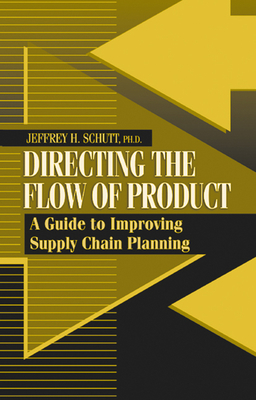 Directing the Flow of Product: A Guide to Improving Supply Chain Planning - Schutt, Jeffrey H