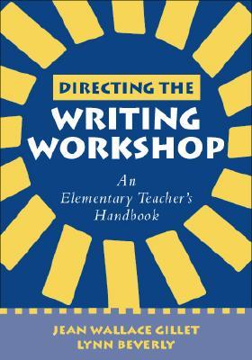 Directing the Writing Workshop: An Elementary Teacher's Handbook - Gillet, Jean Wallace, Edd