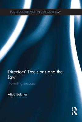Directors' Decisions and the Law: Promoting Success - Belcher, Alice
