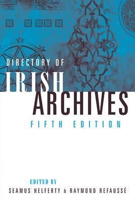 Directory of Irish Archives: Fifth Edition - Helferty, Seamus (Editor)