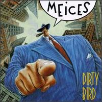 Dirty Bird - The Meices