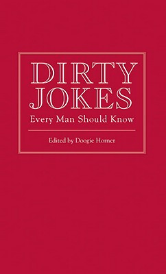 Dirty Jokes Every Man Should Know - Horner, Doogie (Editor)
