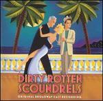 Dirty Rotten Scoundrels [Original Broadway Cast Recording] -