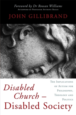 Disabled Church - Disabled Society: The Implications of Autism for Philosophy, Theology and Politics - Gillibrand, John