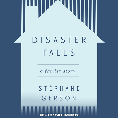 Disaster Falls: A Family Story - Gerson, Stephane, and Damron, Will (Narrator)
