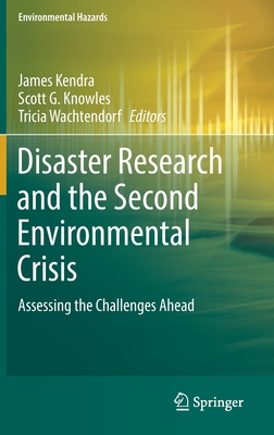 Disaster Research and the Second Environmental Crisis: Assessing the Challenges Ahead - Kendra, James (Editor), and Knowles, Scott G (Editor), and Wachtendorf, Tricia (Editor)