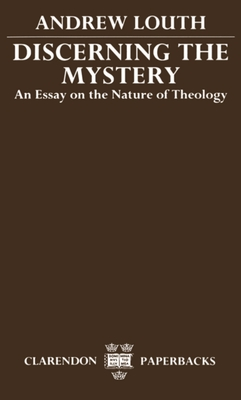 Discerning the Mystery: An Essay on the Nature of Theology - Louth, Andrew