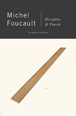 Discipline and Punish: The Birth of the Prison - Foucault, Michel