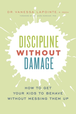 Discipline Without Damage: How to Get Your Kids to Behave Without Messing Them Up - Lapointe, Vanessa, and Markham, Dr. (Foreword by)