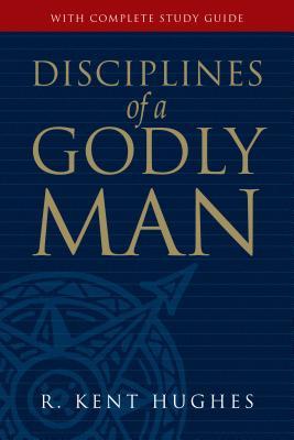 Disciplines of a Godly Man - Hughes, R Kent