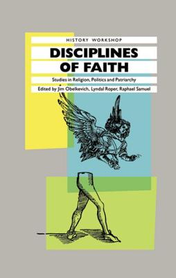 Disciplines of Faith: Studies in Religion, Politics and Patriarchy - Obelkevich, James, and Roper, Lyndal