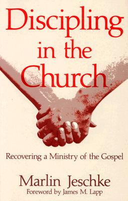 Discipling in the Church: Recovering a Ministry of the Gospel - Jeschke, Marlin