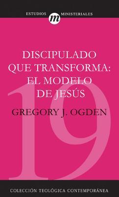 Discipulado Que Transforma: El Modelo de Jesus - Ogden, Greg, Mr.