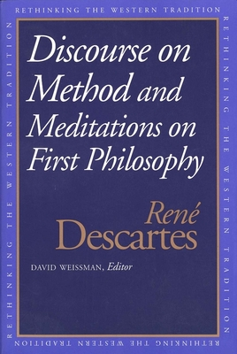 Discourse on the Method and Meditations on First Philosophy - Descartes, Rene, and Weissman, David, Professor (Editor), and Bluhm, William Theodore, PH.D.
