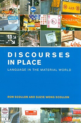 Discourses in Place: Language in the Material World - Scollon, Ronald, and Scollon, Suzanne Wong