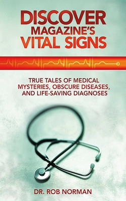Discover Magazine's Vital Signs: True Tales of Medical Mysteries, Obscure Diseases, and Life-Saving Diagnoses - Norman, Robert A