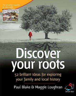 Discover Your Roots: 52 Brilliant Ideas for Exploring Your Heritage - Blake, Paul, and Loughran, Maggie