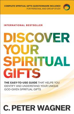 Discover Your Spiritual Gifts: The Easy-To-Use Guide That Helps You Identify and Understand Your Unique God-Given Spiritual Gifts - Wagner, C Peter