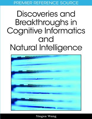 Discoveries and Breakthroughs in Cognitive Informatics and Natural Intelligence - Wang, Yingxu