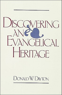 Discovering an Evangelical Heritage - Dayton, Donald W