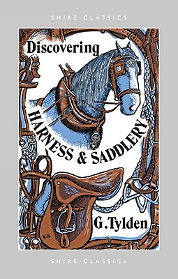 Discovering Harness and Saddlery - Tylden, Geoffrey