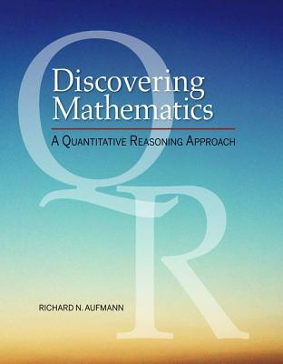 Discovering Mathematics: A Quantitative Reasoning Approach - Aufmann, Richard N