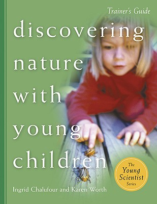 Discovering Nature with Young Children - Chalufour, Ingrid, and Worth, Karen