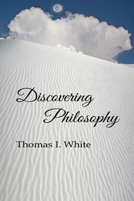 Discovering Philosophy - White, Thomas I
