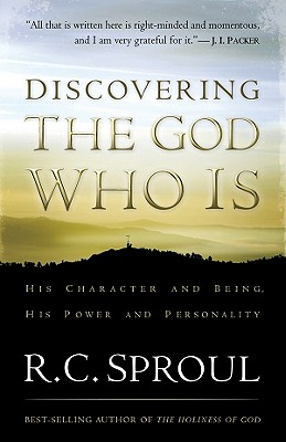 Discovering the God Who Is: His Character and Being, His Power and Personality - Sproul, R C, Dr., Jr.