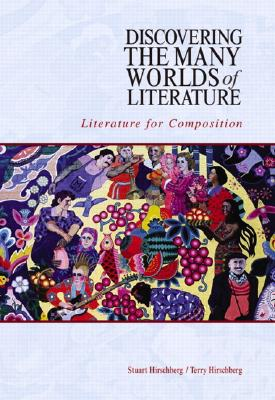 Discovering the Many Worlds of Literature: Literature for Composition - Hirschberg, Stuart, and Hirschberg, Terry