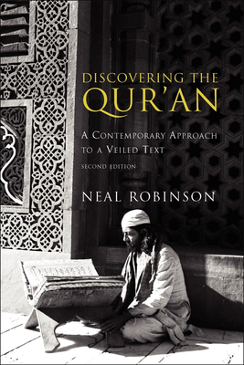 Discovering the Qur'an: A Contemporary Approach to a Veiled Text - Robinson, Neal