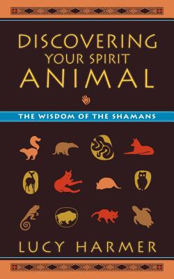Discovering Your Spirit Animal: The Wisdom of the Shamans - Harmer, Lucy, and Waller, Pip (Foreword by)