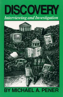 Discovery: Interviewing and Investigation - Pener, Michael A