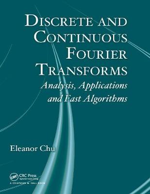 Discrete and Continuous Fourier Transforms: Analysis, Applications and Fast Algorithms - Chu, Eleanor