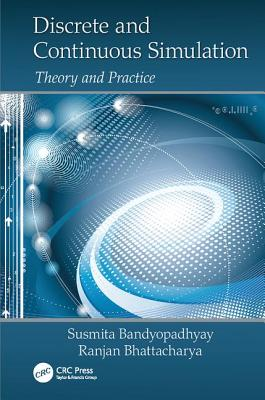Discrete and Continuous Simulation: Theory and Practice - Bandyopadhyay, Susmita, and Bhattacharya, Ranjan