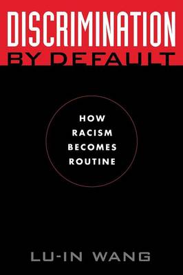 Discrimination by Default: How Racism Becomes Routine - Wang, Lu-In