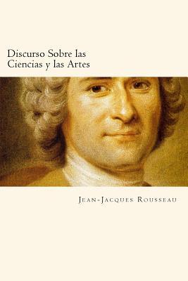 Discurso Sobre Las Ciencias y Las Artes (Spanish Edition) - Rousseau, Jean Jacques