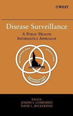 Disease Surveillance: A Public Health Informatics Approach - Lombardo, Joseph S (Editor), and Buckeridge, David L (Editor)