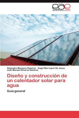 Diseno y Construccion de Un Calentador Solar Para Agua - Manzano Ramirez Alejandro, and Marroquin De Jesus Angel, and Olivares Ramirez Juan Manuel
