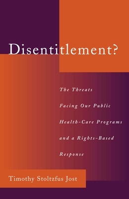 Disentitlement?: The Threats Facing Our Public Health Care Programs and a Right-Based Response - Jost, Timothy Stoltzfus