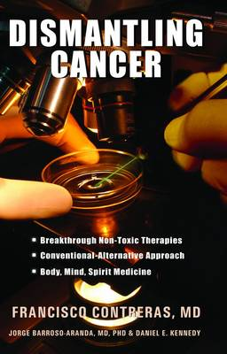 Dismantling Cancer - Contreras, Francisco, M.D., and Kennedy, Daniel E, and Aranda, Jorge Barroso