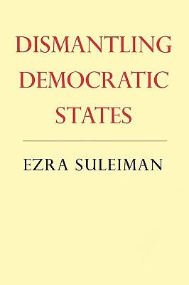 Dismantling Democratic States - Suleiman, Ezra N