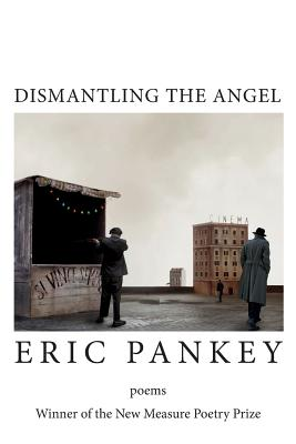 Dismantling the Angel - Pankey, Eric