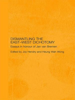 Dismantling the East-West Dichotomy: Essays in Honour of Jan Van Bremen - Hendry, Joy