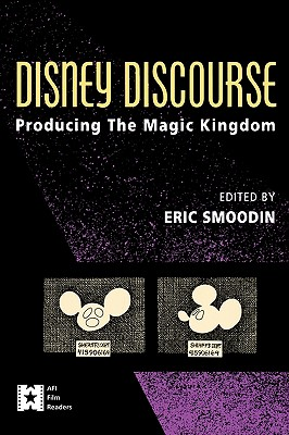Disney Discourse: Producing the Magic Kingdom - Smoodin, Eric (Editor)