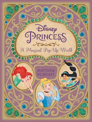 Disney Princess: A Magical Pop-Up World - Reinhart, Matthew