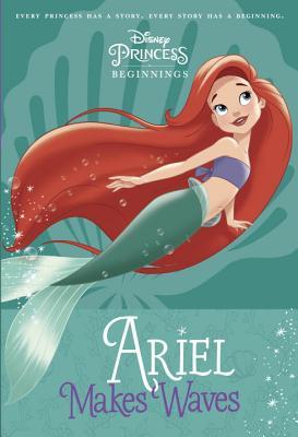 Disney Princess Beginnings: Ariel Makes Waves (Disney Princess) - Marsham, Liz
