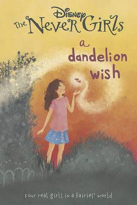 Disney the Never Girls a Dandelion Wish: Book 3 -