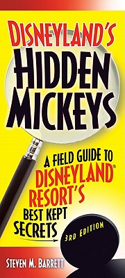 Disneyland's Hidden Mickeys: A Field Guide to the Disneyland Resort's Best Kept Secrets - Barrett, Steven M